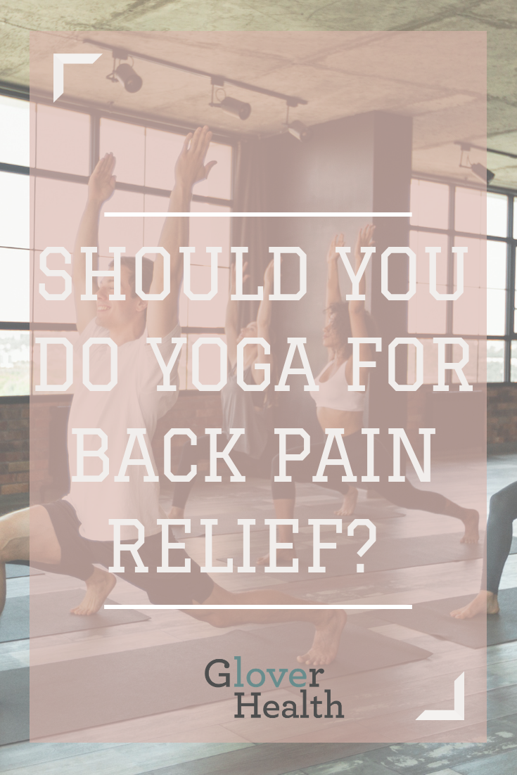Should You Do Yoga for Back Pain Relief?